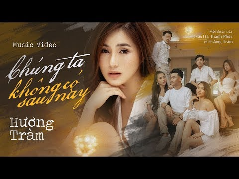 Hương Tràm - Chúng Ta Không Có Sau Này  #CTKCSN   Official MV