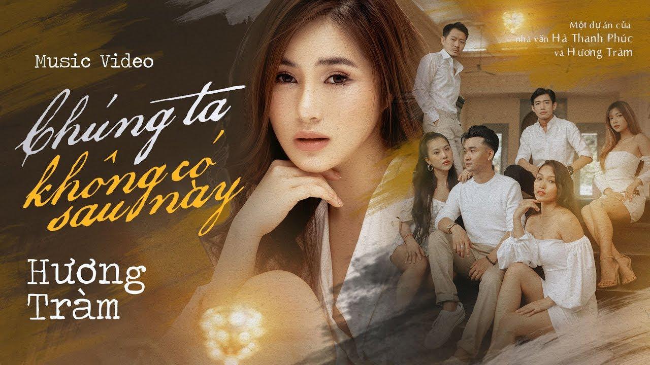 Hương Tràm - Chúng Ta Không Có Sau Này| #CTKCSN | Official MV