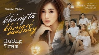 Chúng Ta Không Có Sau Này - Hương Tràm Full HD