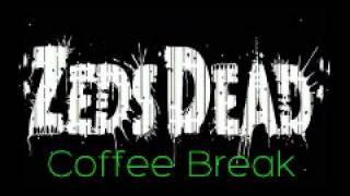 Zeds Dead - Coffee Break (Ringtone)
