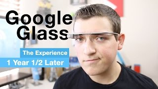 Google Glass Experience Review, 1 Year 1/2 Later!