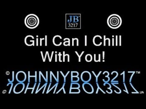 Girl can i chill with you sound effect