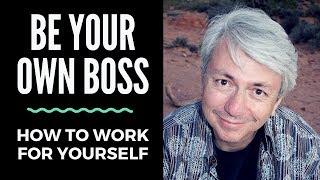 Be Your Own Boss: How to Work for Yourself, Best Advice