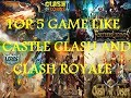 Top 5 games like castle clash and clash royale