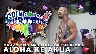 Going Furthur with Nahko and Medicine for the People - Aloha Ke Akua - Live at Great North Festival