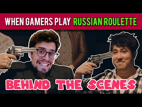 When Gamers Play Russian Roulette - Behind the Scenes