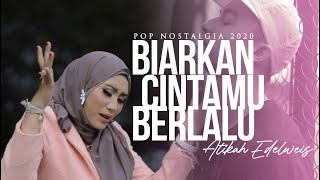 Atikah Edelweis - BIARKAN CINTAMU BERLALU ( Pop Nostalgia 2020 ) Official MV