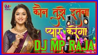 kaun tujhe yun pyar karega 💞💞💞💞Hindi 💞love 💞song//DJ remix song