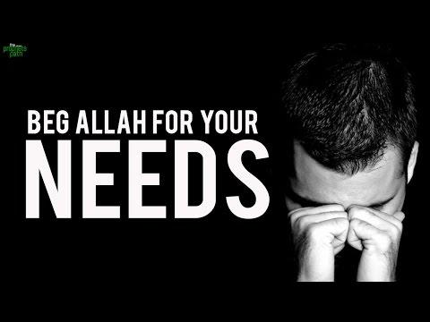 Start Begging Allah!
