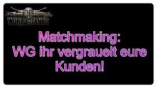 Matchmaking: WG ihr vergrauelt eure Kunden! [World of Tanks- Deutsch]