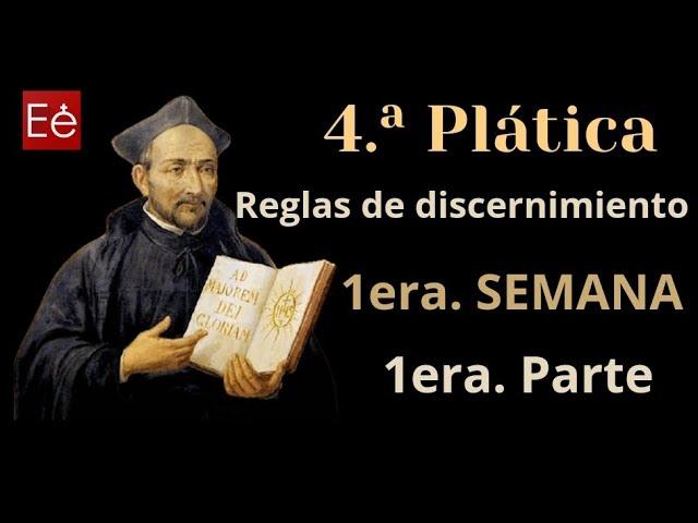 07 Reglas Discernimiento I - 1ª parte (4ª Plática - día 7)