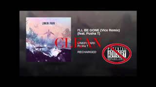 Linkin Park-I'll Be Gone (Vice Remix) feat. Pusha T (CLEAN)