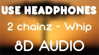 2 Chainz - Whip Ft. Travis Scott (8D AUDIO)