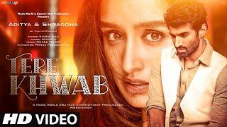 Tere Khwab: New Song 2021   New Hindi Song   Aditya Roy Kapur   Shraddha Kapoor   Video Song