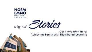 NOSM Digital Stories: Achieving Equity with Distributed Learning