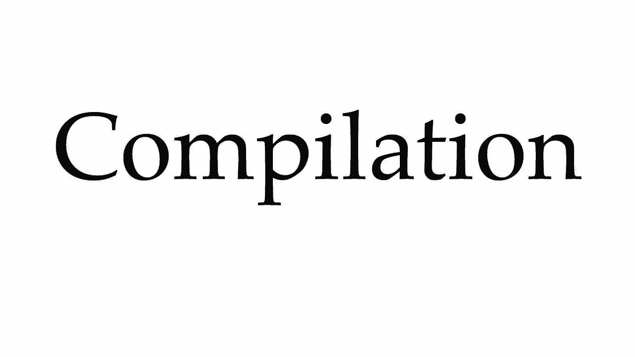 How to Pronounce Compilation