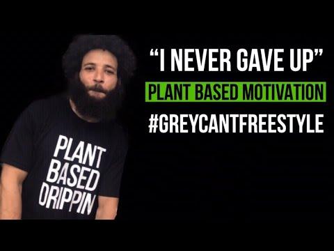 PLANT BASED MOTIVATION: GREY - I NEVER GAVE UP #VEGANRAPPERGREY #PLANTBASEDMOTIVATION