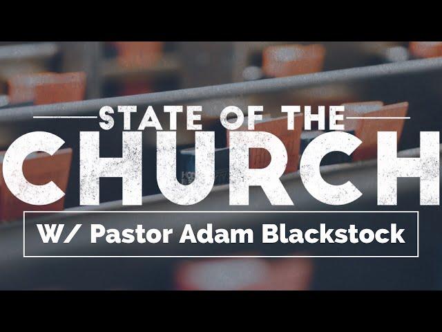 State Of The Church | Pastor Adam Blackstock