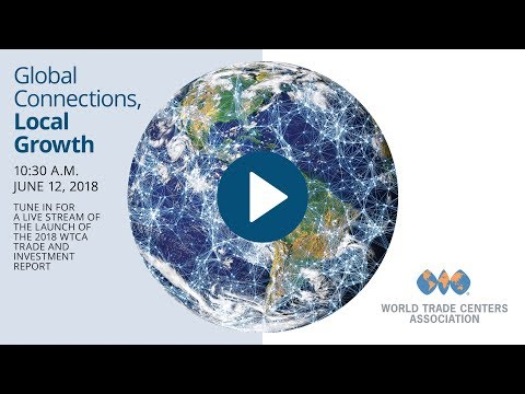Global Connections, Local Growth: the WTCA 2018 Trade and Investment Report