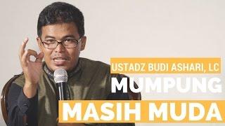 Video Mumpung Masih Muda - Ustadz Budi Ashari Lc download MP3, 3GP, MP4, WEBM, AVI, FLV Agustus 2018