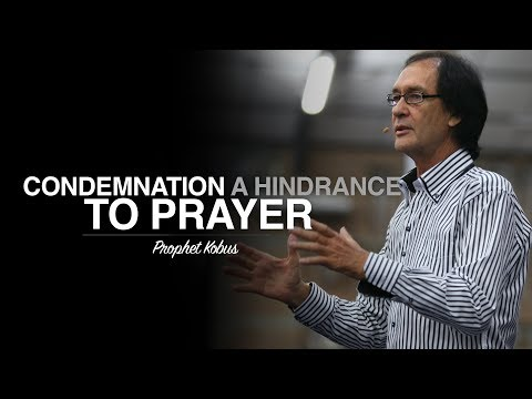 Condemnation a Hindrance to Prayer - Prophet Kobus