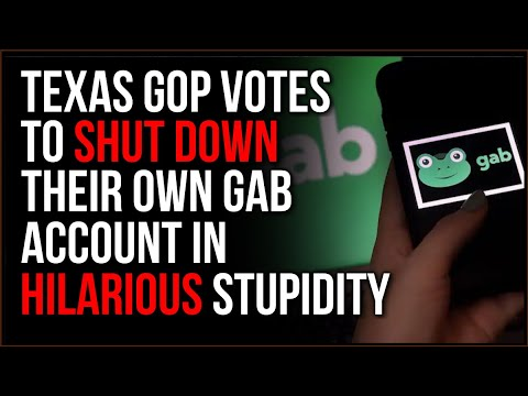 Texas GOP Votes To SHUT DOWN Their Own Gab Account In Hilarious Stupidity