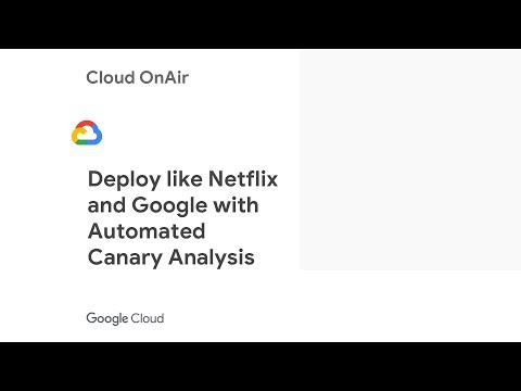 Cloud OnAir: Deploy like Netflix and Google with Automated Canary Analysis