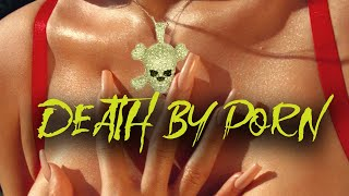 DEATH BY PORN #4 (GRAPHIC)