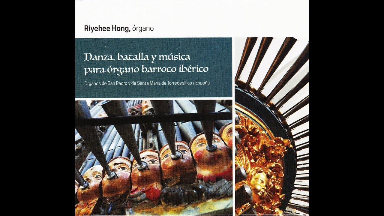Cd Danza Batalla Y Música Para órgano Barroco Ibérico Riyehee Hong Youtube