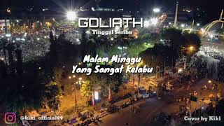 GOLIATH - TINGGAL SERIBU || LIRIK LAGU / COVER BY KIKI