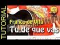 Como tocar Tu de que Vas de Franco de Vita en Guitarra