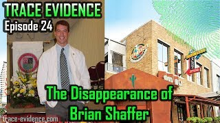 Trace Evidence - 024 - The Disappearance of Brian Shaffer