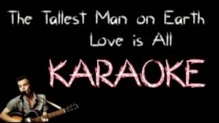 KARAOKE │The Tallest Man on Earth - Love is All │ INSTRUMENTAL