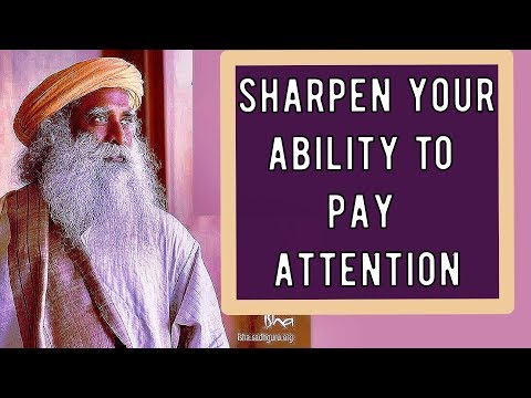 Sadhguru - If you pay enough attention The universe opens its doors
