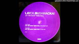 Layo & Bushwacka!~Let The Good Times Roll [Breakbeat Mix]