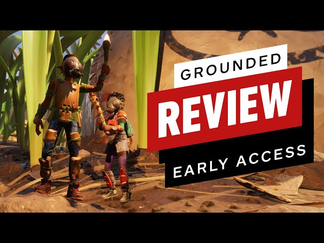 Grounded Early Access Review