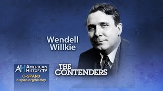 The Contenders Preview: Wendell Willkie