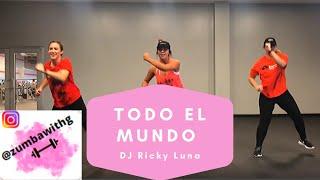 Todo El Mundo DJ Ricky Luna Zumba With G