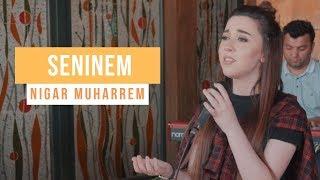 Seninem - Nigar Muharrem ( Akustik 2019)