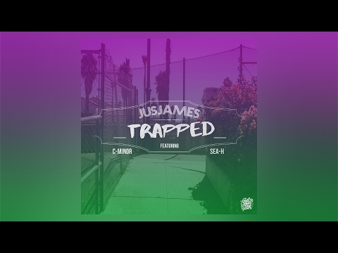 JusJames - Trapped ft. C-Minor & Sea-H