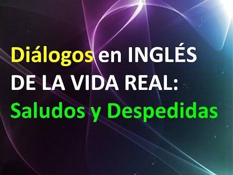 Di�logos en INGLES DE LA VIDA REAL (Saludos y Despedidas)