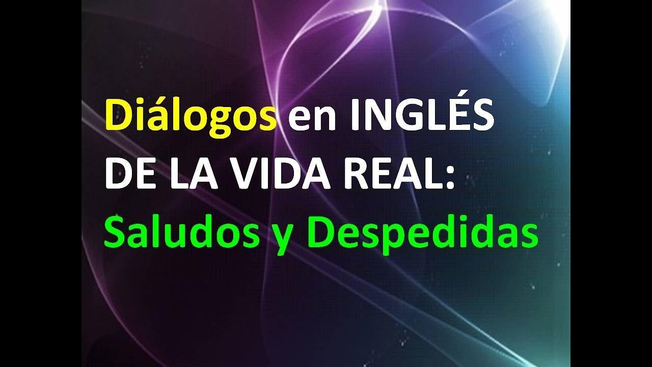 Diálogos En Ingles De La Vida Real Saludos Y Despedidas