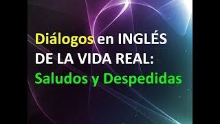 Diálogos en INGLES DE LA VIDA REAL (Saludos y Despedidas)