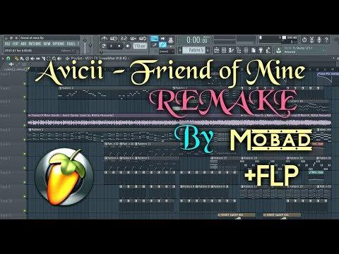 Avicii - Friend Of Mine (Full Remake + FLP)