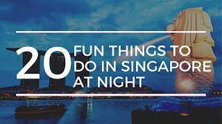 20 Things to do in Singapore at Night