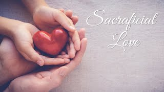 MOTHER'S DAY: Sacrificial Love