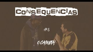 Consequencias #08 - O CAGUETA