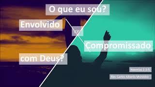 """""""O que eu sou? Envolvido ou compromissado com Deus?"""" -  Rev. Carlos Alberto - 06/10/2019, 18h30."""