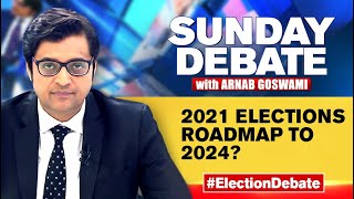 Election 2021: High stakes battle in 4 states, 1 UT | Sunday Debate With Arnab Goswami