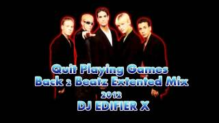 Backstreet Boys - Quit Playing Games (Back 2 Beatz Extented Mix 2012) - DJ EDIFIER X